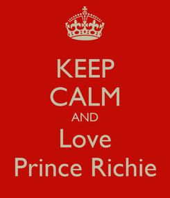Poster: KEEP CALM AND Love Prince Richie