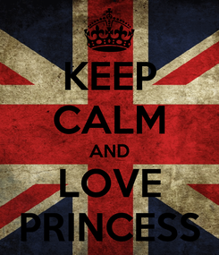 Poster: KEEP CALM AND LOVE PRINCESS