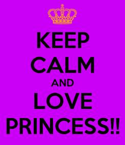 Poster: KEEP CALM AND LOVE PRINCESS!!