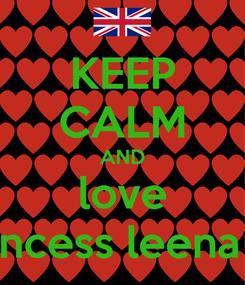 Poster: KEEP CALM AND love princess leena xd