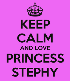 Poster: KEEP CALM AND LOVE PRINCESS STEPHY
