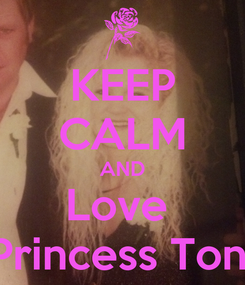 Poster: KEEP CALM AND Love  Princess Toni
