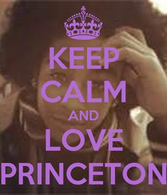 Poster: KEEP CALM AND LOVE PRINCETON