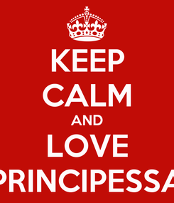 Poster: KEEP CALM AND LOVE PRINCIPESSA