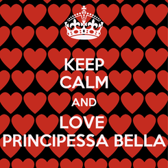 Poster: KEEP CALM AND LOVE  PRINCIPESSA BELLA