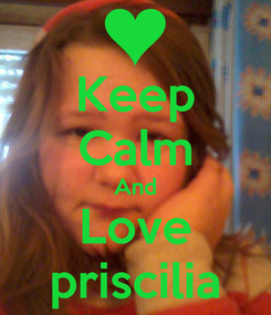 Poster: Keep Calm And Love priscilia