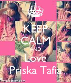 Poster: KEEP CALM AND Love Priska Tafia