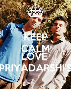 Poster: KEEP CALM AND LOVE  PRIYADARSHI'S