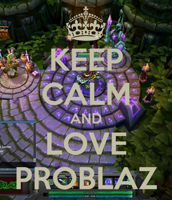 Poster: KEEP CALM AND LOVE PROBLAZ