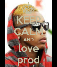 Poster: KEEP CALM AND love prod