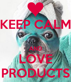 Poster: KEEP CALM  AND LOVE PRODUCTS
