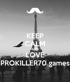 Poster: KEEP CALM AND LOVE PROKILLER70 games