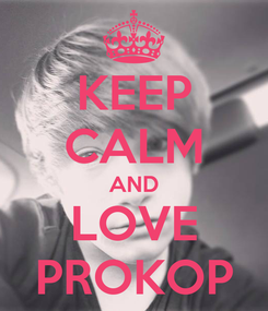 Poster: KEEP CALM AND LOVE PROKOP