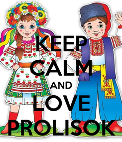 Poster: KEEP CALM AND LOVE PROLISOK