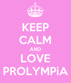Poster: KEEP CALM AND LOVE PROLYMPiA