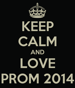 Poster: KEEP CALM AND LOVE PROM 2014