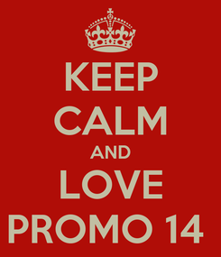 Poster: KEEP CALM AND LOVE PROMO 14