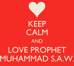 Poster: KEEP CALM AND LOVE PROPHET MUHAMMAD S.A.W.
