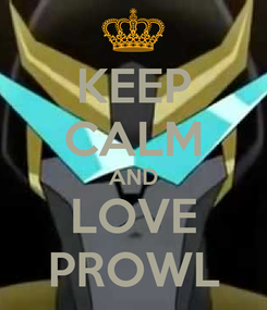 Poster: KEEP CALM AND LOVE PROWL