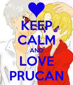 Poster: KEEP CALM AND LOVE PRUCAN