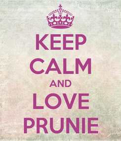 Poster: KEEP CALM AND LOVE PRUNIE