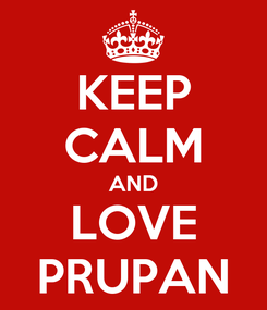 Poster: KEEP CALM AND LOVE PRUPAN