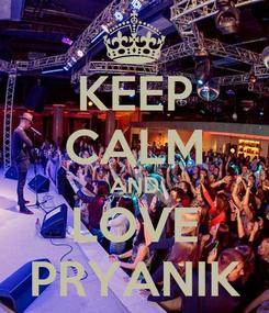 Poster: KEEP CALM AND LOVE PRYANIK
