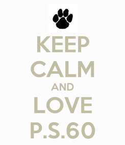 Poster: KEEP CALM AND LOVE P.S.60