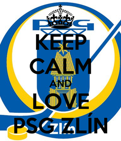 Poster: KEEP CALM AND LOVE PSG ZLÍN