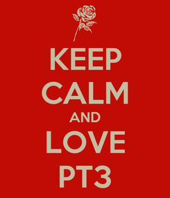Poster: KEEP CALM AND LOVE PT3