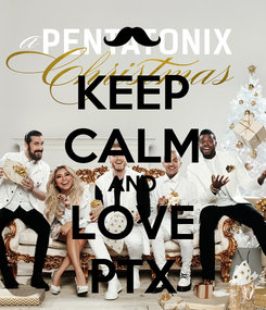 Poster: KEEP CALM AND LOVE PTX