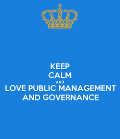 Poster: KEEP CALM AND LOVE PUBLIC MANAGEMENT AND GOVERNANCE
