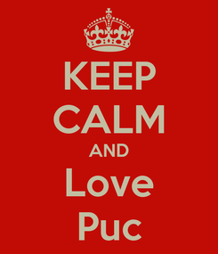 Poster: KEEP CALM AND Love Puc