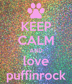 Poster: KEEP CALM AND love puffinrock