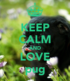 Poster: KEEP CALM AND LOVE pug