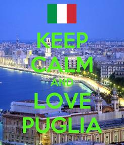Poster: KEEP CALM AND LOVE PUGLIA