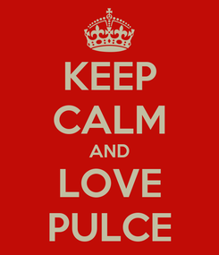 Poster: KEEP CALM AND LOVE PULCE