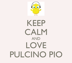 Poster: KEEP CALM AND LOVE PULCINO PIO