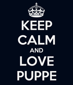 Poster: KEEP CALM AND LOVE PUPPE