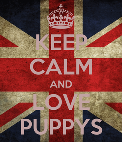 Poster: KEEP CALM AND LOVE PUPPYS