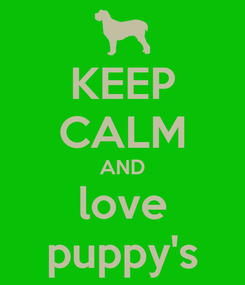 Poster: KEEP CALM AND love puppy's