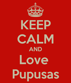 Poster: KEEP CALM AND Love  Pupusas