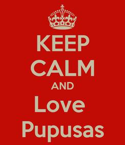 Poster: KEEP CALM AND Love  Pupusas