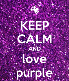 Poster: KEEP CALM AND love purple