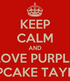 Poster: KEEP CALM AND LOVE PURPLE CUPCAKE TAYLOR