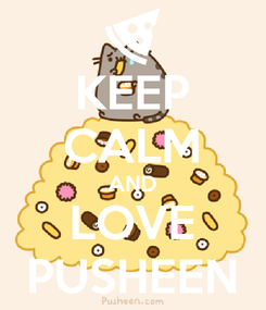 Poster: KEEP CALM AND LOVE PUSHEEN