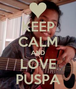 Poster: KEEP CALM AND LOVE PUSPA