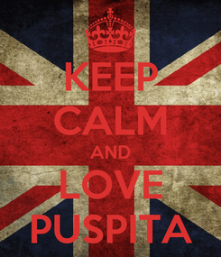 Poster: KEEP CALM AND LOVE PUSPITA