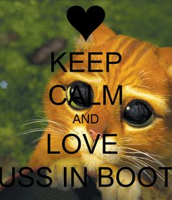 Poster: KEEP CALM AND LOVE  PUSS IN BOOTS