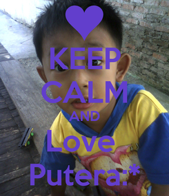Poster: KEEP CALM AND Love  Putera:*